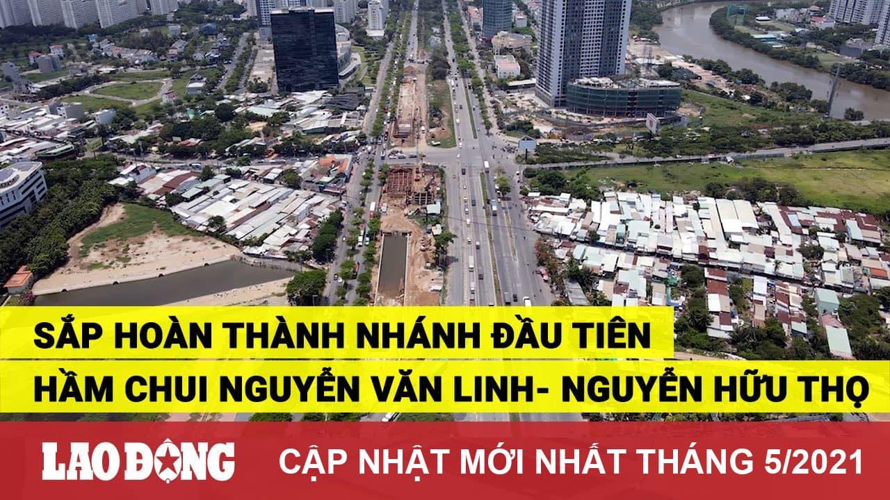 Tiến độ Hầm chui Nguyễn Văn Linh - Nguyễn Hữu Thọ tháng 5/2021
